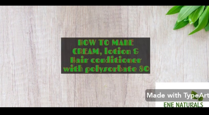 How to make cream, lotion and leave-in conditioner with Polysorbate 80